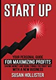 img - for Startup: Your Personal Guide For Maximizing Profits, Saving Money and Doing Things The Right Way With A New Business (Essential Tools and Techniques ... Proper Start Up and Project Management Guide) book / textbook / text book