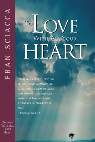 To Love with All Your Heart (Fran Sciacca Series) (To Love Your God With All Your Heart)