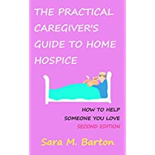 The Practical Caregiver's Guide to Home Hospice Care: How to Help Someone You Love
