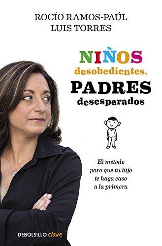 Niños desobedientes, padres desesperados: El método para que tu hijo te haga caso a la primera (CLAVE) Tapa blanda – 11 jun 2015 Rocío Ramos-Paúl Luis Torres Debolsillo 8490625549