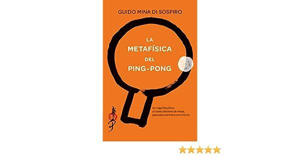 Amazon.com: La metafísica del ping-pong: Un viaje filosófico, a través del tenis de mesa, para descubrirse a uno mismo. (Spanish Edition) eBook: Guido Mina ...