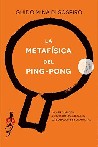 La metafísica del ping-pong: Un viaje filosófico, a través del tenis de
