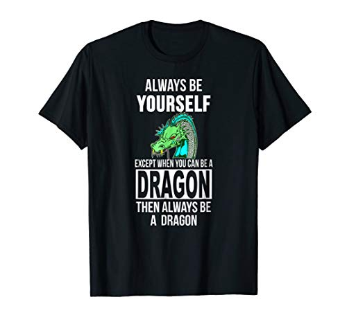 (Always be yourself except when you can be a dragon)