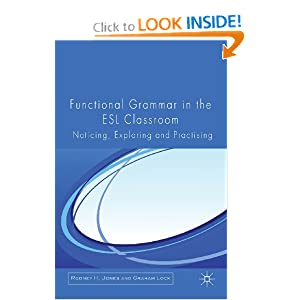 Functional Grammar in the ESL Classroom: Noticing, Exploring and Practicing Graham Lock and Rodney Jones