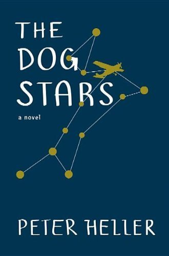 The Dog Stars by Heller, Peter (2013) Hardcover