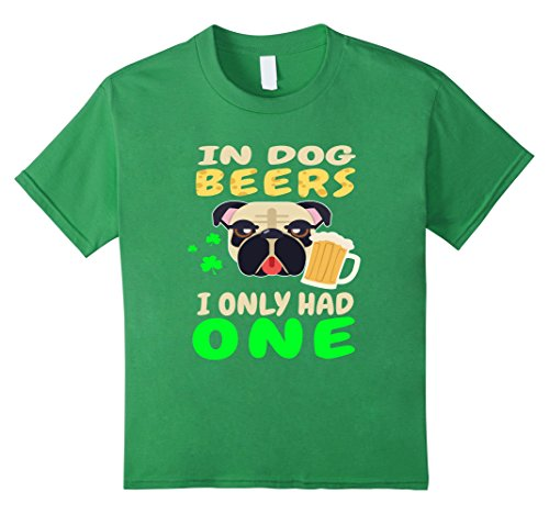 Kids FUNNY IN DOG BEERS I ONLY HAD ONE T-SHIRT St Patricks Day 4 Grass