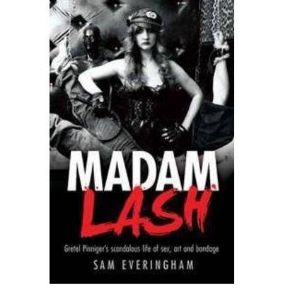 Madam Lash: Gretel Pinniger's Scandalous Life of Sex, Art and Bondage (Paperback) - Common PDF