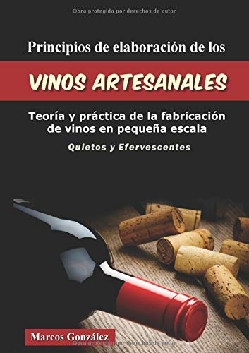 Principios de Elaboración de los Vinos Artesanales Teoría y práctica de la fabricación de vinos en pequeña escala  [González, Marcos] (Tapa Blanda)