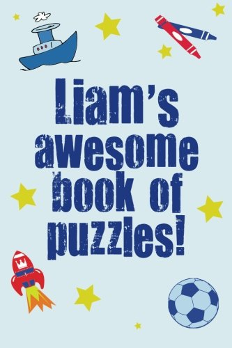 Read Online Liam's Awesome Book Of Puzzles!: Children's puzzle book containing 20 unique personalised name puzzles as well as a mix of 80 other fun puzzles. pdf epub