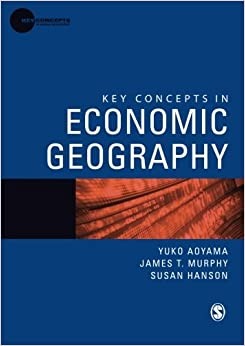 Key Concepts in Economic Geography (Key Concepts in Human Geography)