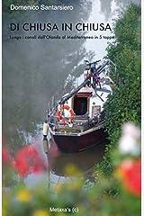 DI CHIUSA IN CHIUSA: Lungo i canali dall'Olanda al Mediterraneo in 5 tappe (Italian Edition) Paperback