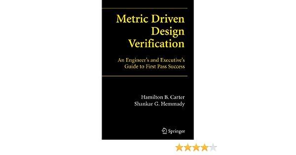Metric Driven Design Verification An Engineers And Executives Guide To First Pass Success Hamilton B Carter Shankar G Hemmady 9781841126890