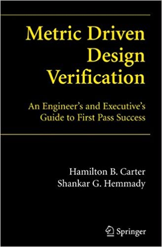 Metric Driven Design Verification An Engineers And Executives Guide To First Pass Success 2007th Edition