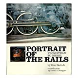 Portrait of the Rails, from Steam to Diesel, Don Ball, 0883651009