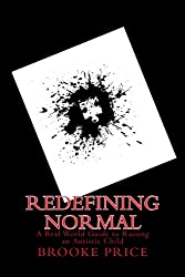 Redefining Normal: A real world guide to raising an autistic child