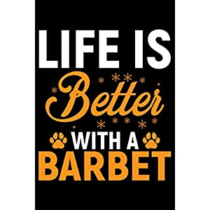 Life Is Better With A Barbet: Cool Barbet Dog Journal Notebook - Barbet Puppy Lover Gifts – Funny Barbet Dog Notebook - Barbet Owner Gifts – Barbet Dad & Mom Gifts. 6 x 9 in 120 pages 44