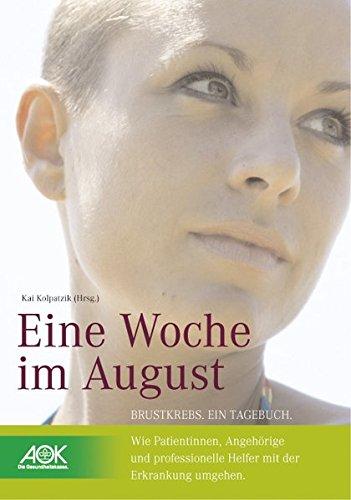 Eine Woche im August: Brustkrebs. Ein Tagebuch. Wie Patientinnen, Angehörige und professionelle Helfer mit der Erkrankung umgehen