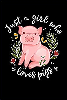 Just a Girl Who Loves Pigs: Lined Notebook, Diary or Journal for School, Work, or Journaling