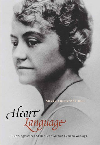 Heart Language: Elsie Singmaster and Her Pennsylvania German Writings (Pennsylvania German History and Culture) by Penn State University Press