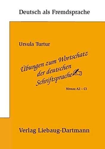 Ubungen Zum Wortschatz Der Deutschen Schriftsprache Niveau A2 C1 Ursula Turtur Pdf Online Lesen Leslenasour