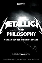 Metallica and Philosophy: A Crash Course in Brain Surgery (The Blackwell Philosophy and Pop Culture Series Book 2)