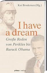 I have a dream.: Große Reden von Perikles bis Barack Obama