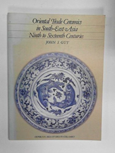 Oriental Trade Ceramics in South-East Asia, Ninth to Sixteenth Centuries: With a Catalogue of Chinese, Vietnamese and Thai Wares in Australian Collections (Oxford in Asia Studies in Ceramics) by Oxford University Press