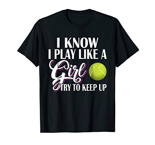 - I Know I Play Like A Girl Tennis T-Shirts,Try To Keep Up