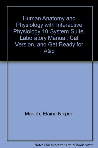 Human Anatomy and Physiology with Interactive Physiology 10-System Suite, Laboratory Manual, Cat Version, and Get Ready