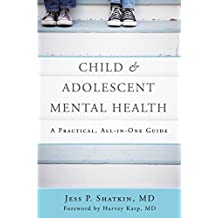 Child and Adolescent Mental Health: A Practical All-in-one Guide