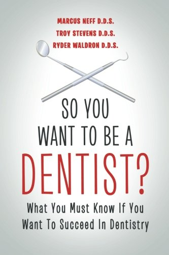So You Want to Be a Dentist? : What You Must Know if You Want to Succeed in Dentistry