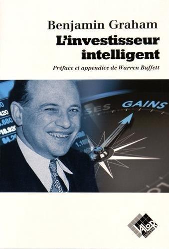 L'Investisseur intelligent : Un livre de conseils pratiques Broché – 1 janvier 2011 Benjamin Graham Warren Buffet Valor 2909356108