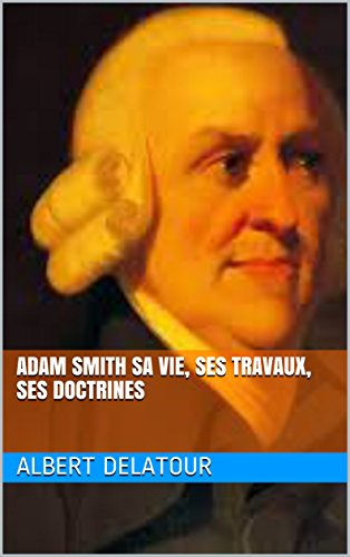 adam-smith-sa-vie-ses-travaux-ses-doctrines-french-edition