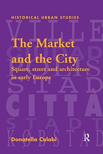 The Market and the City: Square, Street and Architecture in Early Modern Europe (Historical Urban Studies Series) (Donatella Series)