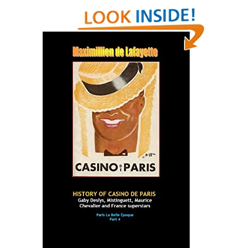 History of Casino de Paris: Ga|||Deslys, Mistinguett, Maurice Chevalier and France superstars. Vol. 4 (Paris La Belle Epoque and musical heritage) Maximillien de Lafayette
