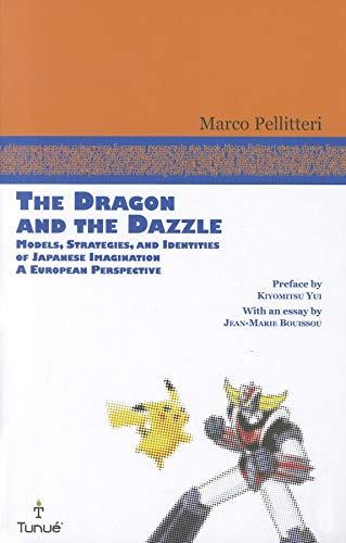 The Dragon and the Dazzle: Models, Strategies, and Identities of Japanese Imagination: A European Perspective por Marco Pellitteri