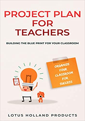 Project Plan for Teachers: Organize Your Classroom for Success