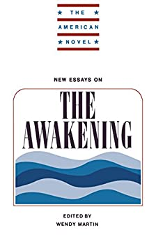 american awakening essay new novel Jonathan edwards, initiator of the great awakening, a religious revival that   essays published in 1787 and 1788 urging the virtues of the proposed new  constitution  william hill brown wrote the first american novel, the power of  sympathy.
