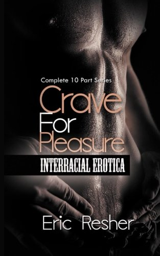 Crave for Pleasure: Complete 10 Part Interracial Erotica Series