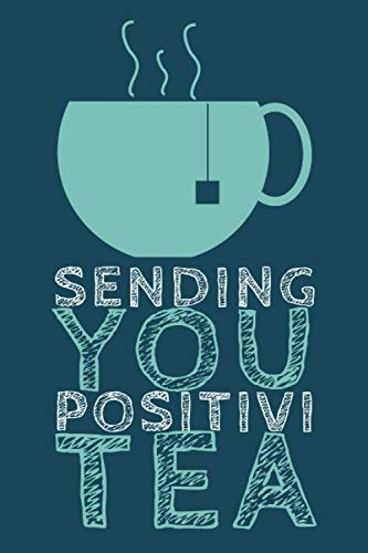 Positivi TEA: Sending You Positivity - Novelty Tea Pun For Tea Enthusiasts - Tea Themed Journal With Blank Pages by Amy Spark