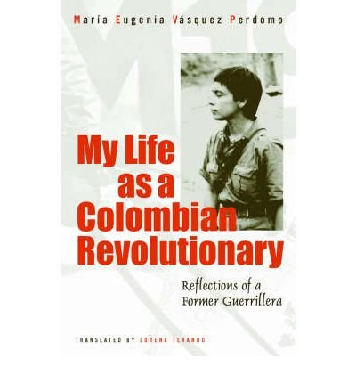 My Life as a Colombian Revolutionary: Reflections of a Former Guerrillera (Voices of Latin American Life (Paperback)) (Paperback) - Common