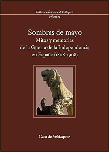Sombras de Mayo: Mitos y memorias de la Guerra de la Independencia en España 1808-1908 : 99 Collection de la Casa de Velázquez: Amazon.es: Vv.Aa, Vv.Aa: Libros