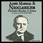 Alfred Marshall and Neoclassicism: Economics Becomes a Science | Robert Hebert