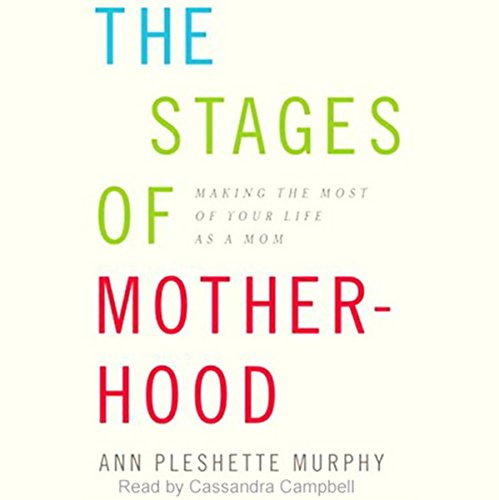 The 7 Stages of Motherhood: Making the Most of Your Life as a Mom by Books on Tape
