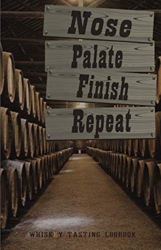 Nose.Palate.Finish.Repeat: Whiskey Tasting Logbook for Scotch and Bourbon Drinkers Barrel Warehouse Theme Journal