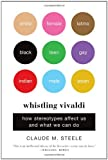 Whistling Vivaldi: How Stereotypes Affect Us and What We Can Do (Issues of Our Time), Claude M. Steele, 0393339726