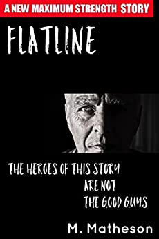 Flatline: The heroes of this story are NOT the Good Guys by [Matheson, M.]