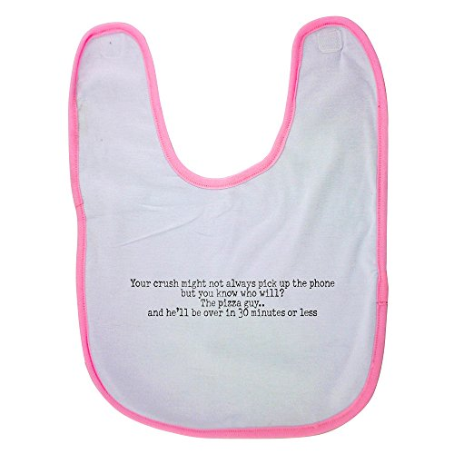 pink-baby-bib-with-your-crush-might-not-always-pick-up-the-phone-but-you-know-who-will-the-pizza-guy