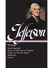 Thomas Jefferson: Writings (LOA #17): Autobiography / Notes on the State of Virginia / Public and Private Papers / Addresses / Letters