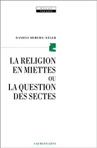 La religion en miettes ou la question des sectes par Danièle Hervieu-Leger
